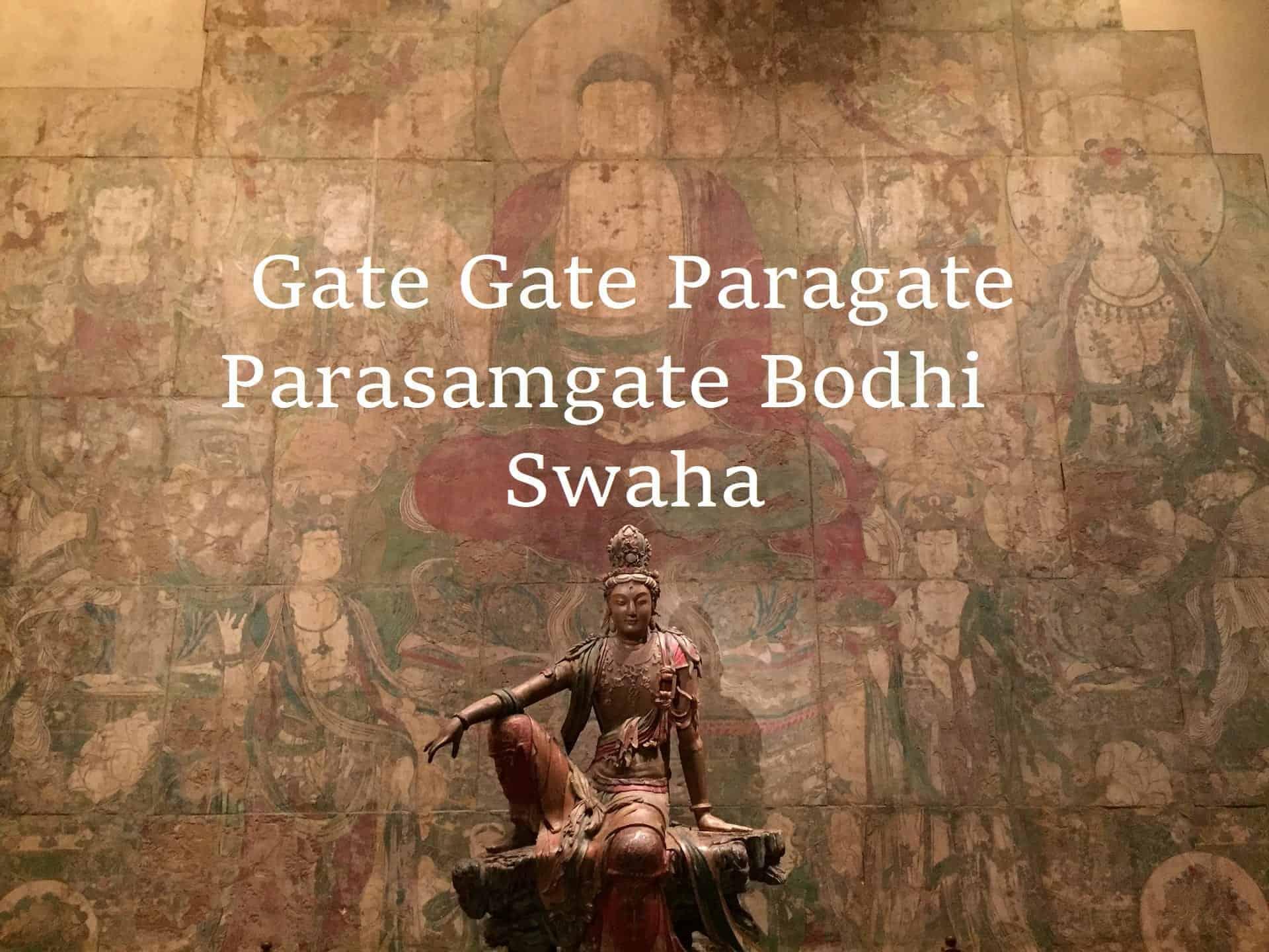 Gate gate paragate parasamgate bodhi svaha - prajanparamita mantra